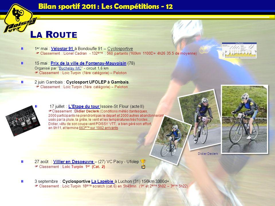 L A R OUTE Bilan sportif 2011 : Les Compétitions - 12 1 er mai : Vélostar 91 à Bondoufle 91 – Cyclosportive Classement : Lionel Cadran - 132 ème : 560