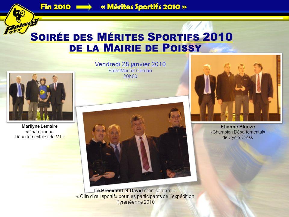 Fin 2010 « Mérites Sportifs 2010 » S OIRÉE DES M ÉRITES S PORTIFS 2010 DE LA M AIRIE DE P OISSY Marilyne Lemaire «Championne Départementale» de VTT Et
