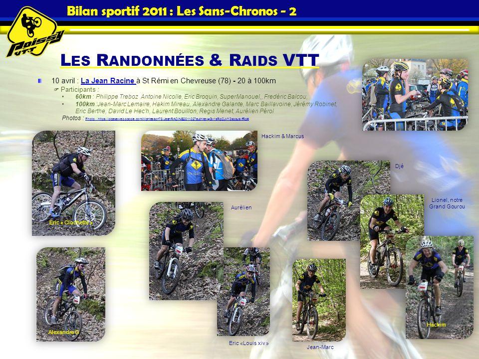 L ES R ANDONNÉES & R AIDS VTT Bilan sportif 2011 : Les Sans-Chronos - 2 10 avril : La Jean Racine à St Rémi en Chevreuse (78) - 20 à 100km Participant