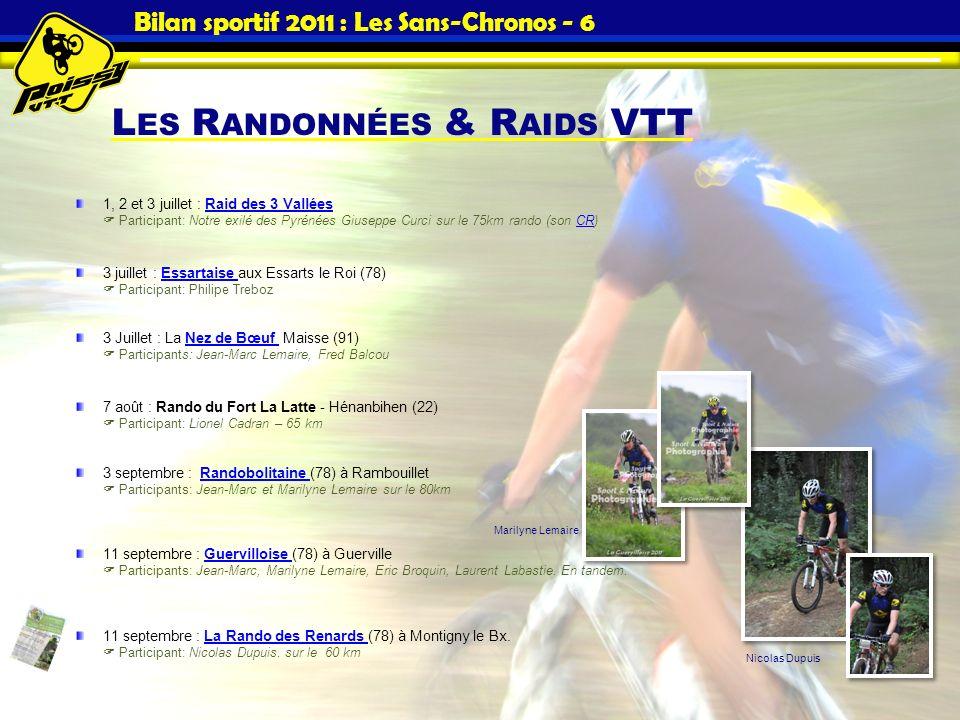 L ES R ANDONNÉES & R AIDS VTT Bilan sportif 2011 : Les Sans-Chronos - 6 1, 2 et 3 juillet : Raid des 3 Vallées Participant: Notre exilé des Pyrénées G