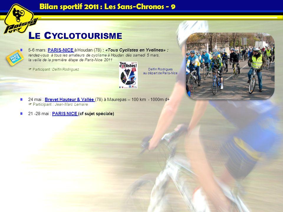 L E C YCLOTOURISME Bilan sportif 2011 : Les Sans-Chronos - 9 5-6 mars: PARIS-NICE à Houdan (78) : «Tous Cyclistes en Yvelines» : rendez-vous à tous le