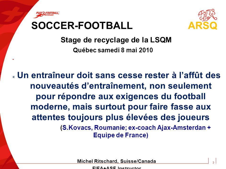 SOCCER-FOOTBALL ARSQ Stage de recyclage de la LSQM Québec samedi 8 mai 2010 « Un entraîneur doit sans cesse rester à laffût des nouveautés dentraîneme