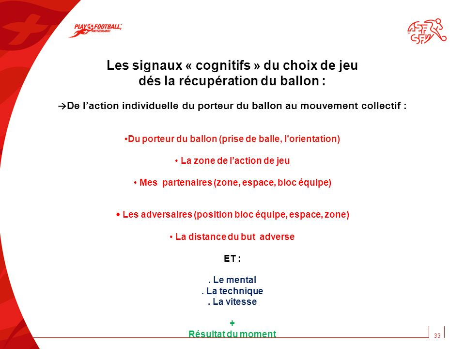 33 Les signaux « cognitifs » du choix de jeu dés la récupération du ballon : De laction individuelle du porteur du ballon au mouvement collectif : Du