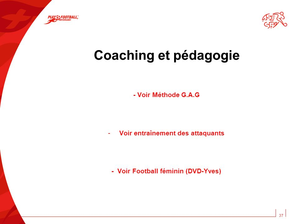 Coaching et pédagogie - Voir Méthode G.A.G -Voir entraînement des attaquants - Voir Football féminin (DVD-Yves) 37