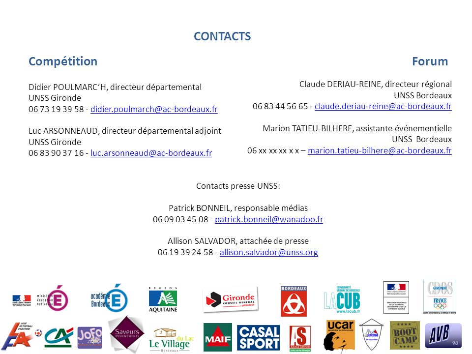 CONTACTS Compétition Forum Didier POULMARCH, directeur départemental UNSS Gironde 06 73 19 39 58 - didier.poulmarch@ac-bordeaux.frdidier.poulmarch@ac-