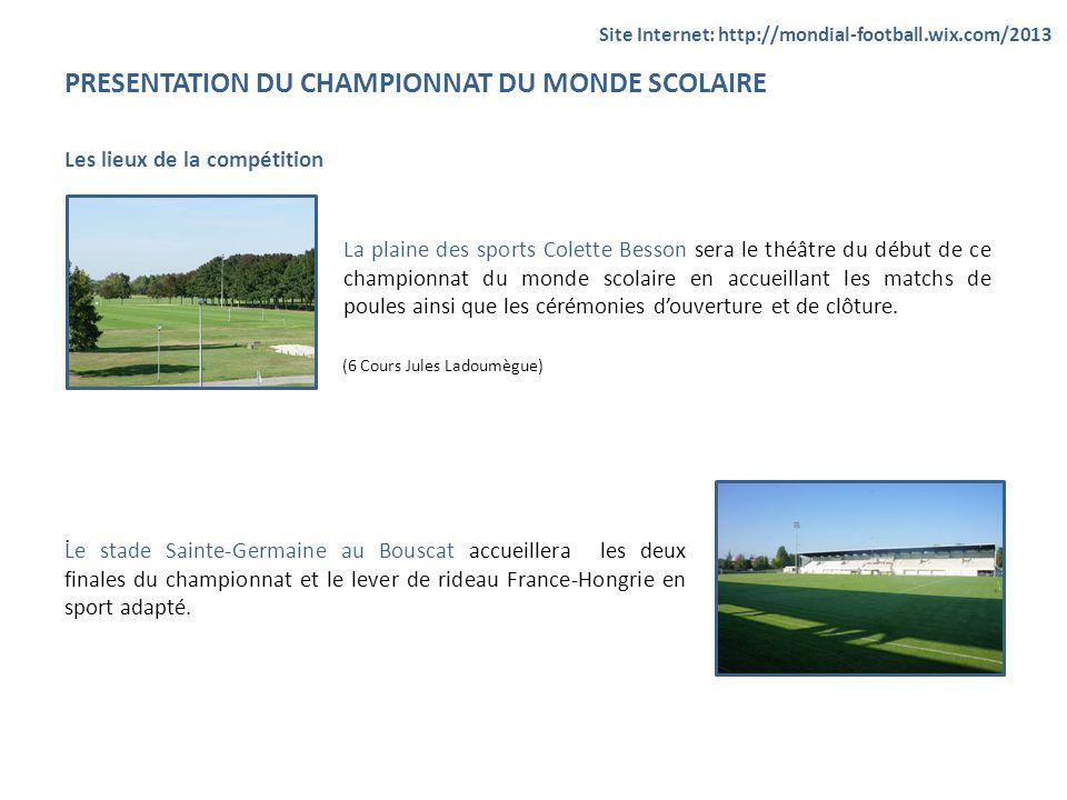 PRESENTATION DU CHAMPIONNAT DU MONDE SCOLAIRE Les lieux de la compétition (6 Cours Jules Ladoumègue). Site Internet: http://mondial-football.wix.com/2