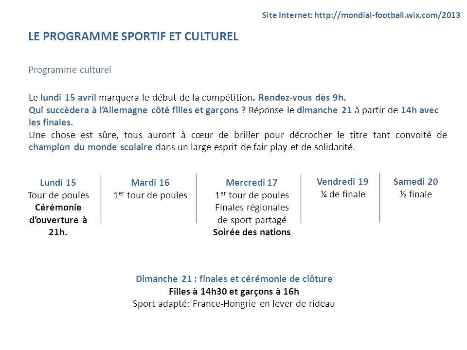LE PROGRAMME SPORTIF ET CULTUREL Programme culturel Site Internet: http://mondial-football.wix.com/2013 Le lundi 15 avril marquera le début de la comp