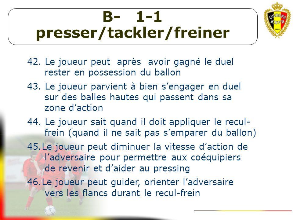 B- 1-1 presser/tackler/freiner 36. Le joueur peut chasser le porteur du ballon le plus rapidement possible quand il vient dans sa zone ( si possible a