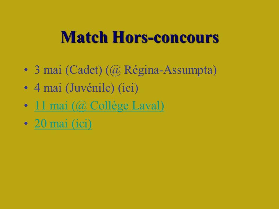 Match Hors-concours 3 mai (Cadet) (@ Régina-Assumpta) 4 mai (Juvénile) (ici) 11 mai (@ Collège Laval) 20 mai (ici)20 mai (ici)