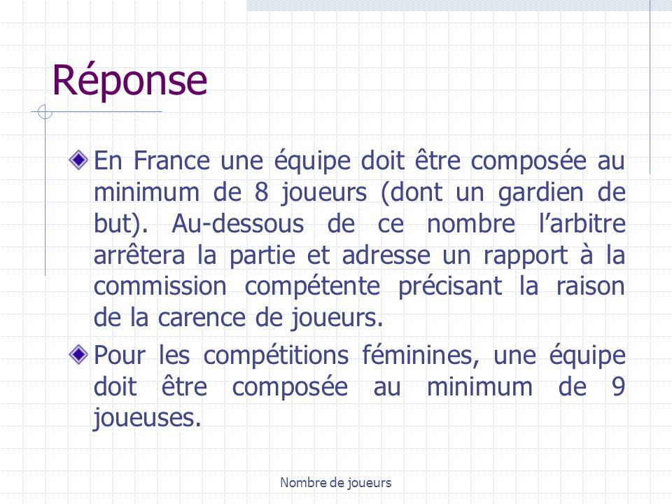 Nombre de joueurs Réponse En France une équipe doit être composée au minimum de 8 joueurs (dont un gardien de but).