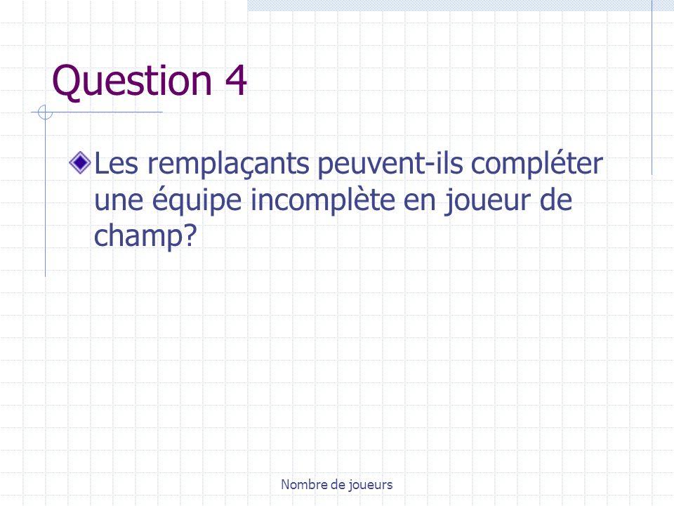 Nombre de joueurs Question 4 Les remplaçants peuvent-ils compléter une équipe incomplète en joueur de champ?
