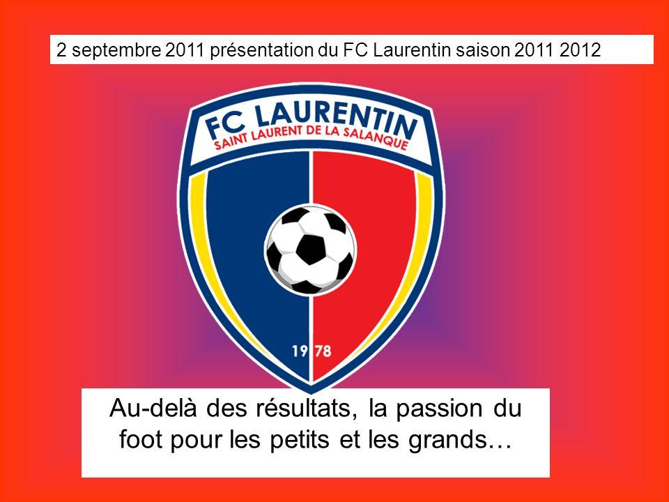 Au-delà des résultats, la passion du foot pour les petits et les grands… 2 septembre 2011 présentation du FC Laurentin saison 2011 2012