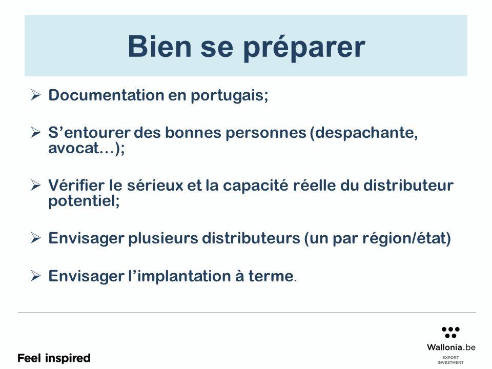 Bien se préparer Documentation en portugais; Sentourer des bonnes personnes (despachante, avocat…); Vérifier le sérieux et la capacité réelle du distributeur potentiel; Envisager plusieurs distributeurs (un par région/état) Envisager limplantation à terme.