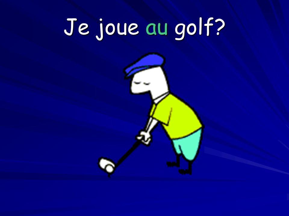 Je joue au golf?