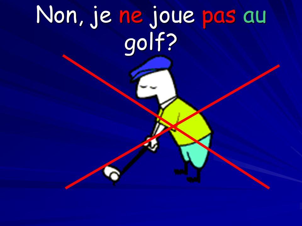 Non, je ne joue pas au golf?