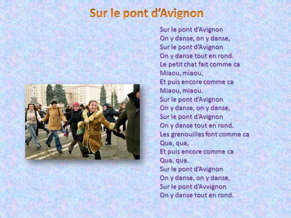 Sur le pont dAvignon On y danse, on y danse, Sur le pont dAvignon On y danse tout en rond. Le petit chat fait comme ca Miaou, miaou, Et puis encore co