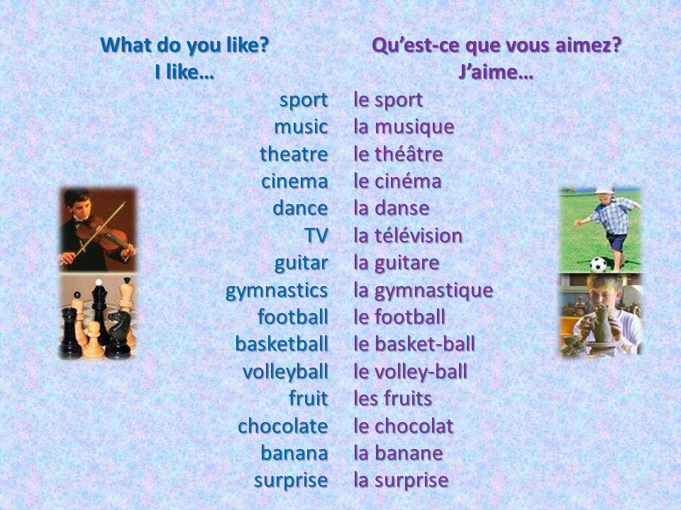 What do you like? I like… sportmusictheatrecinemadanceTVguitargymnasticsfootballbasketballvolleyballfruitchocolatebananasurprise Quest-ce que vous aim
