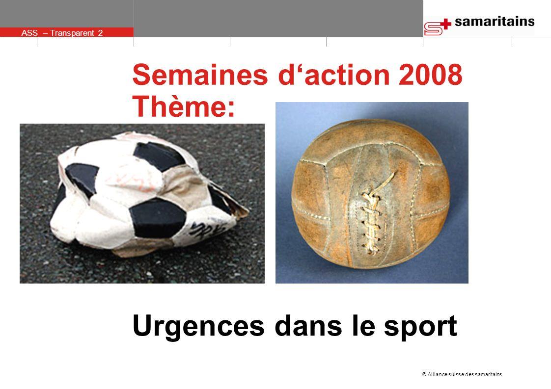ASS – Transparent 2 © Alliance suisse des samaritains Semaines daction 2008 Thème: Urgences dans le sport
