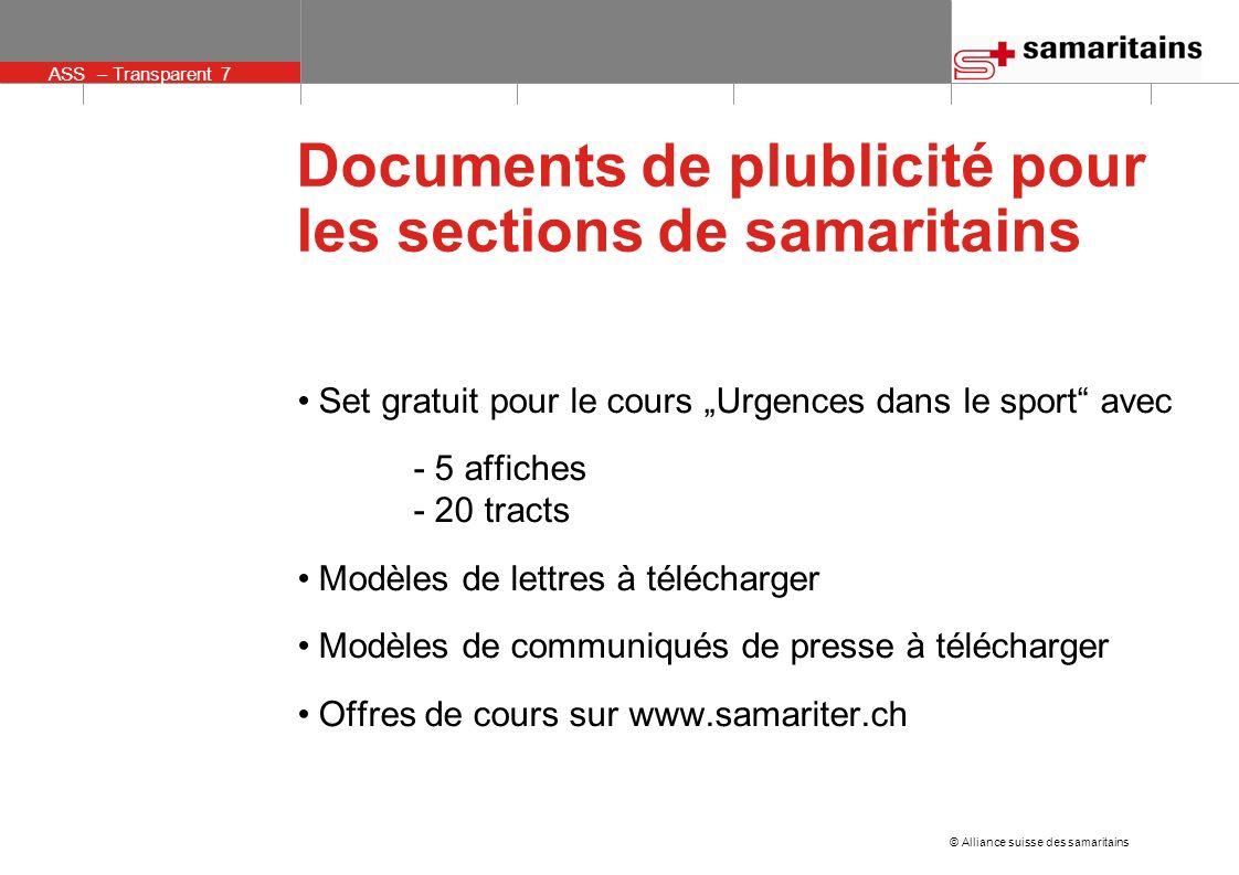 ASS – Transparent 7 © Alliance suisse des samaritains Documents de plublicité pour les sections de samaritains Set gratuit pour le cours Urgences dans
