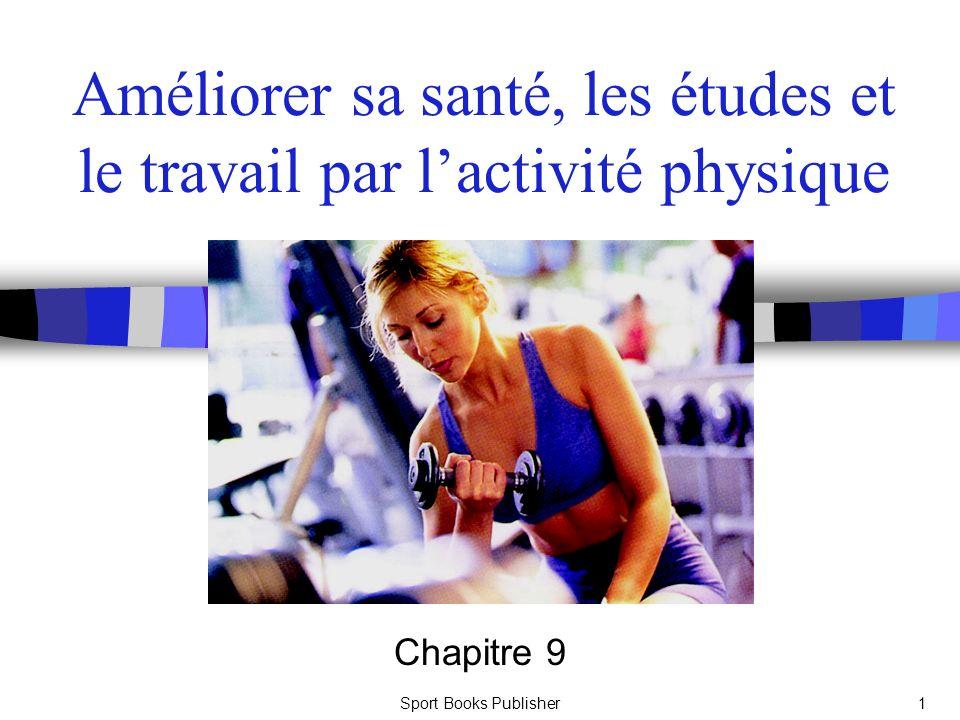 Sport Books Publisher1 Améliorer sa santé, les études et le travail par lactivité physique Chapitre 9