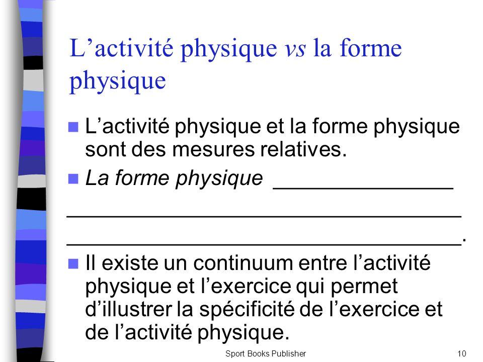 Sport Books Publisher10 Lactivité physique vs la forme physique Lactivité physique et la forme physique sont des mesures relatives. La forme physique