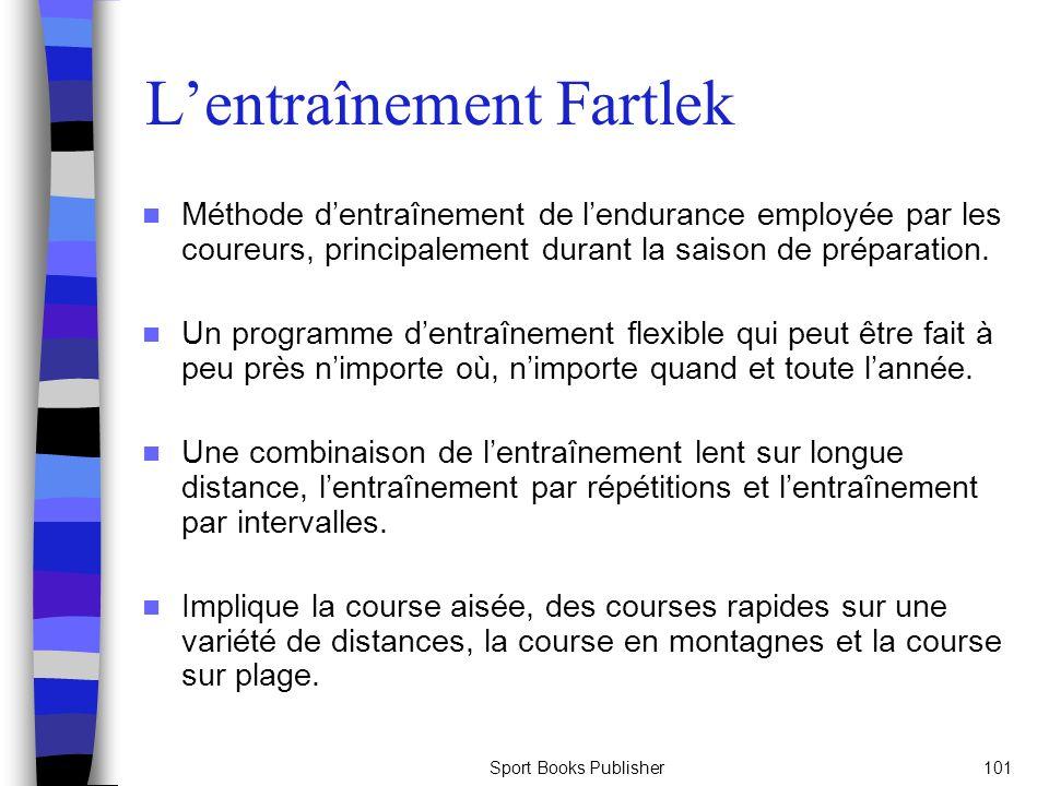 Sport Books Publisher101 Lentraînement Fartlek Méthode dentraînement de lendurance employée par les coureurs, principalement durant la saison de préparation.