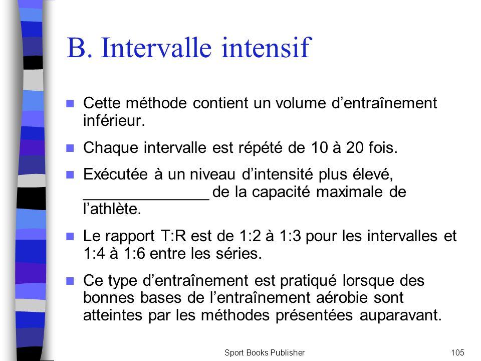 Sport Books Publisher105 B. Intervalle intensif Cette méthode contient un volume dentraînement inférieur. Chaque intervalle est répété de 10 à 20 fois