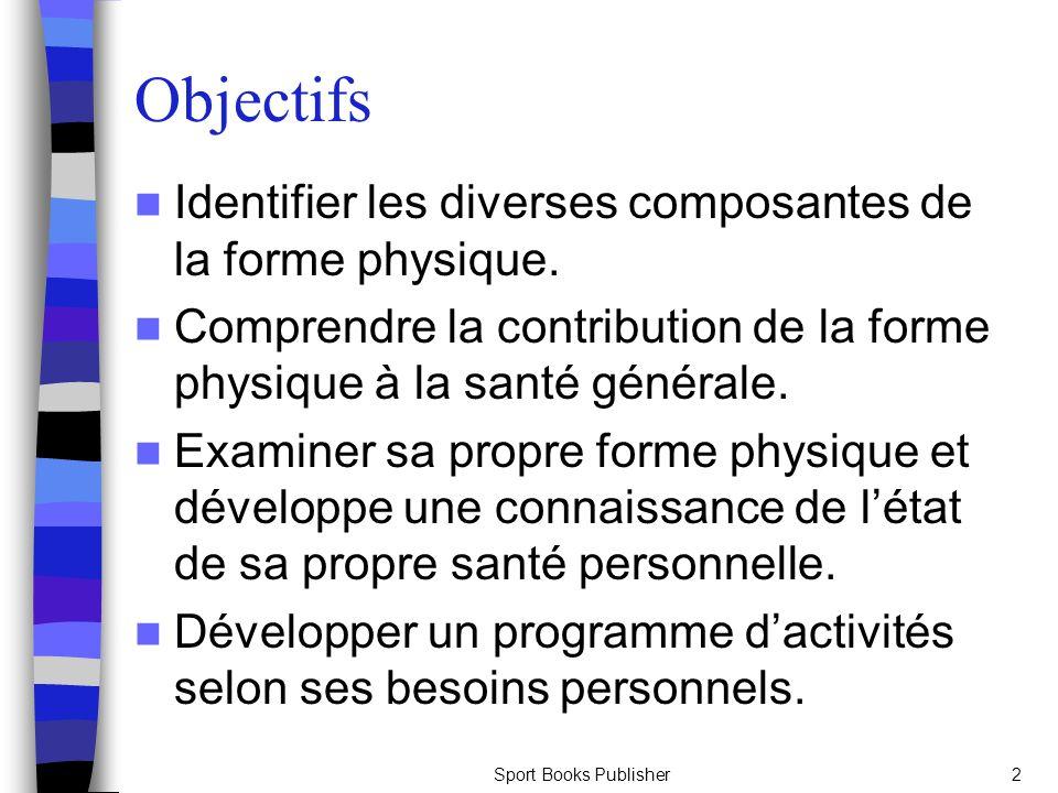 Sport Books Publisher2 Objectifs Identifier les diverses composantes de la forme physique. Comprendre la contribution de la forme physique à la santé