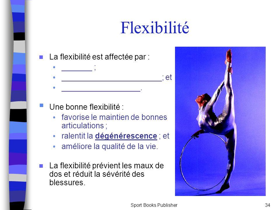 Sport Books Publisher34 La flexibilité est affectée par : _______ ; _______________________; et __________________. Une bonne flexibilité : favorise l
