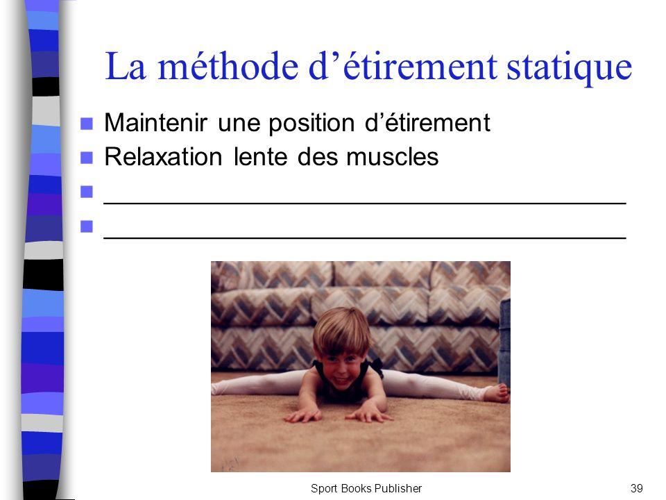 Sport Books Publisher39 La méthode détirement statique Maintenir une position détirement Relaxation lente des muscles ________________________________