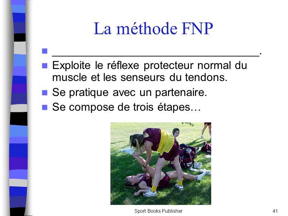 Sport Books Publisher41 La méthode FNP _________________________________. Exploite le réflexe protecteur normal du muscle et les senseurs du tendons.