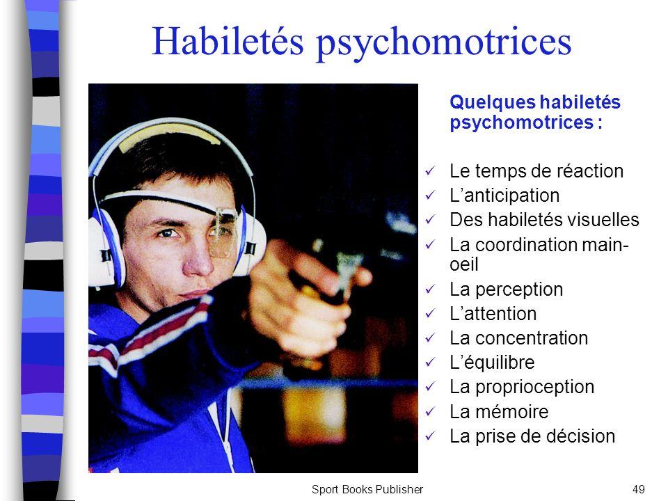 Sport Books Publisher49 Habiletés psychomotrices Quelques habiletés psychomotrices : Le temps de réaction Lanticipation Des habiletés visuelles La coo