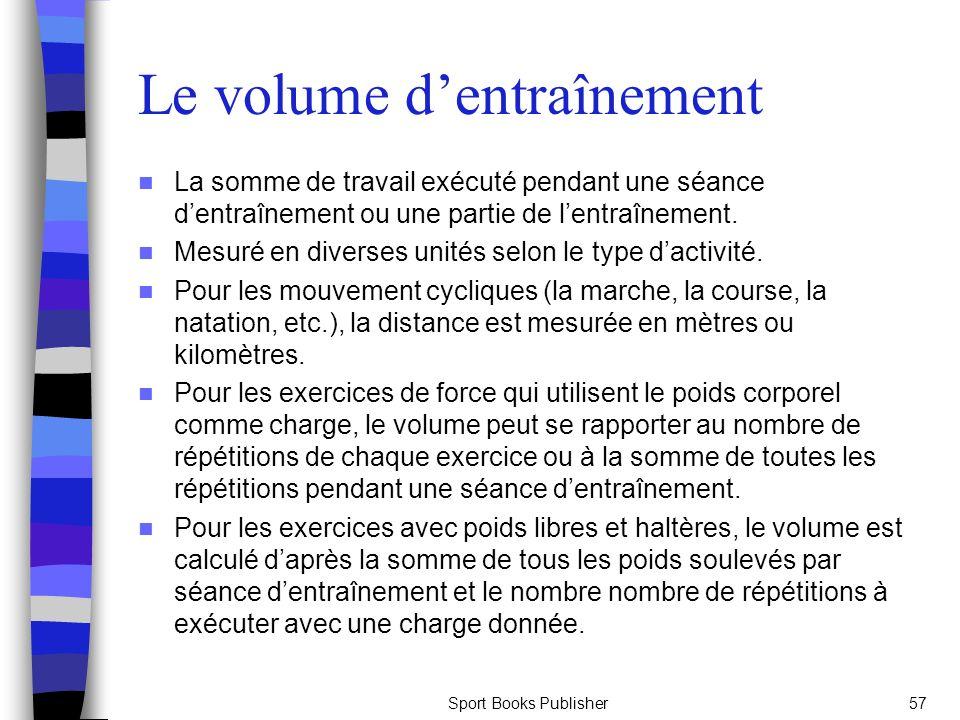 Sport Books Publisher57 Le volume dentraînement La somme de travail exécuté pendant une séance dentraînement ou une partie de lentraînement. Mesuré en