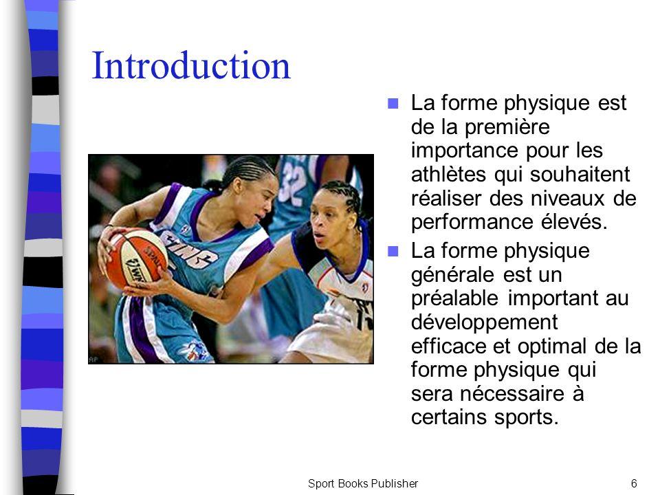 Sport Books Publisher6 Introduction La forme physique est de la première importance pour les athlètes qui souhaitent réaliser des niveaux de performan