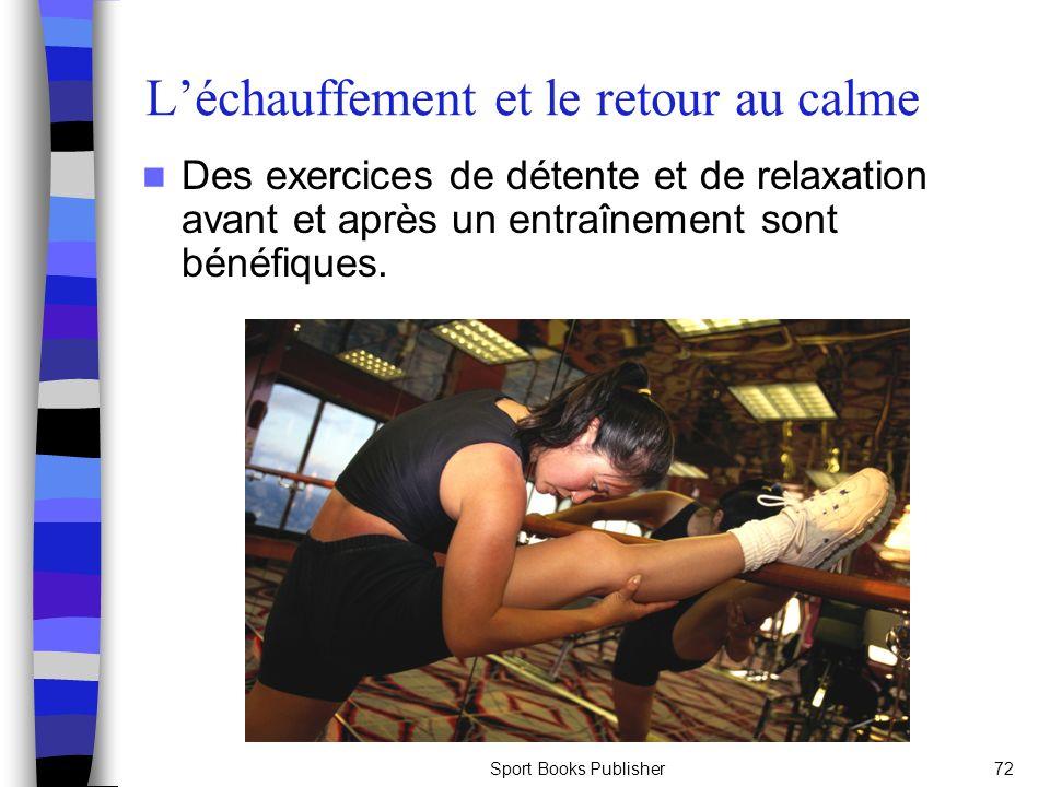 Sport Books Publisher72 Léchauffement et le retour au calme Des exercices de détente et de relaxation avant et après un entraînement sont bénéfiques.