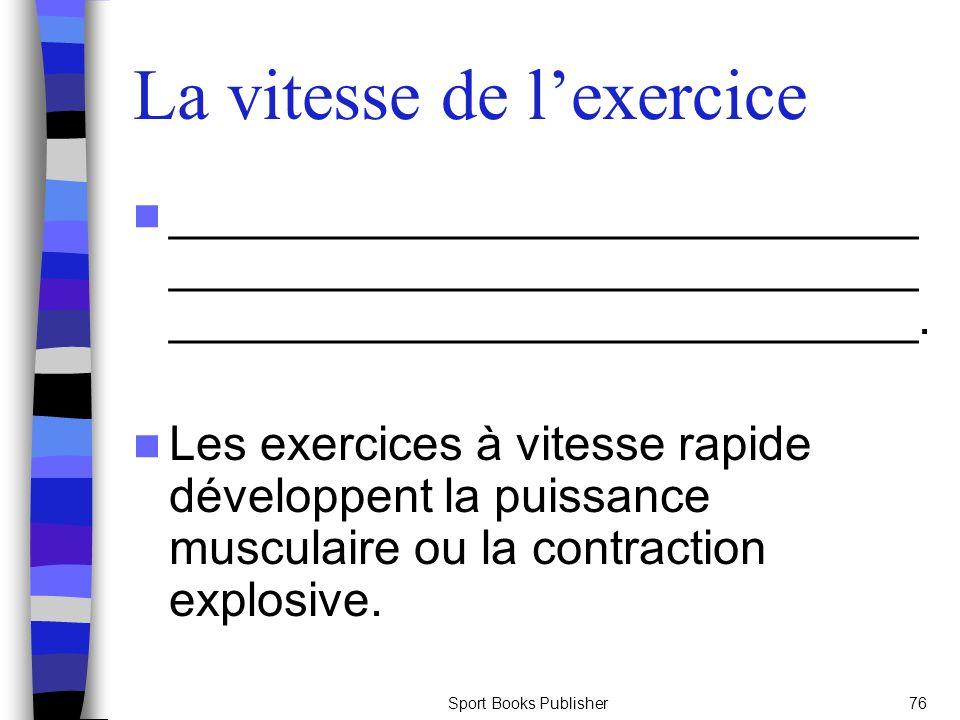 Sport Books Publisher76 La vitesse de lexercice ____________________________ ____________________________ ____________________________. Les exercices