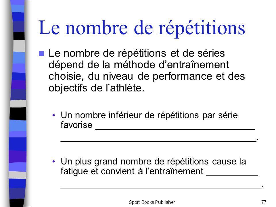 Sport Books Publisher77 Le nombre de répétitions Le nombre de répétitions et de séries dépend de la méthode dentraînement choisie, du niveau de performance et des objectifs de lathlète.