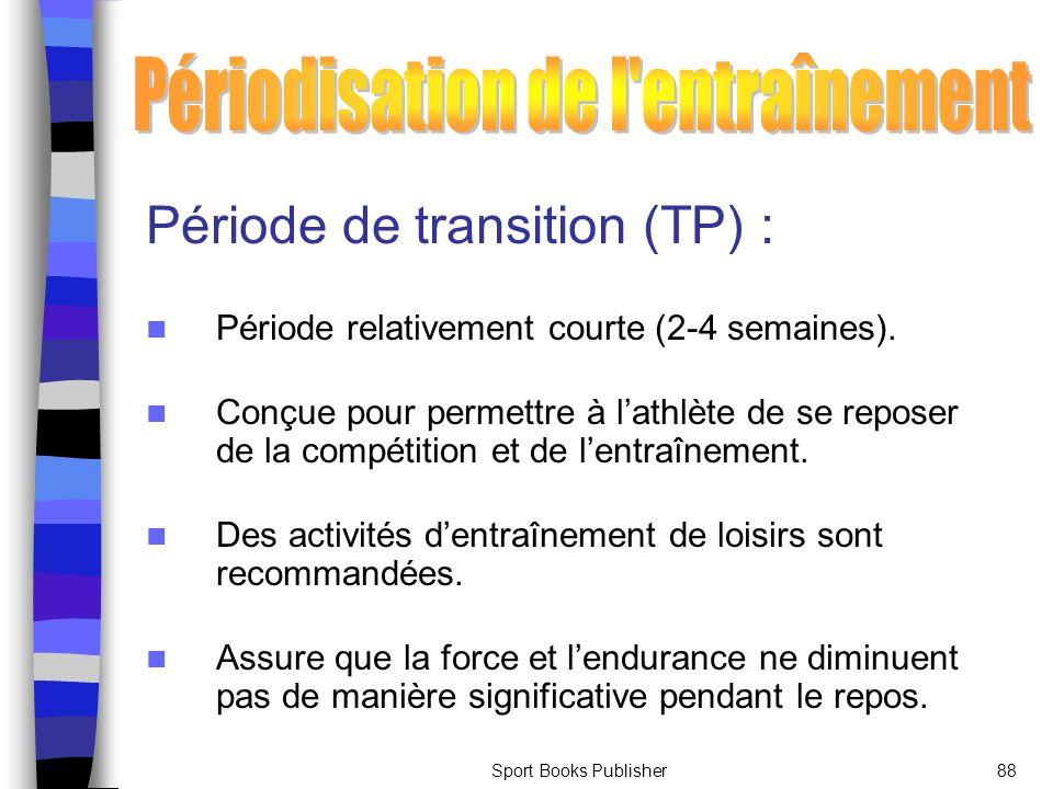Sport Books Publisher88 Période de transition (TP) : Période relativement courte (2-4 semaines). Conçue pour permettre à lathlète de se reposer de la
