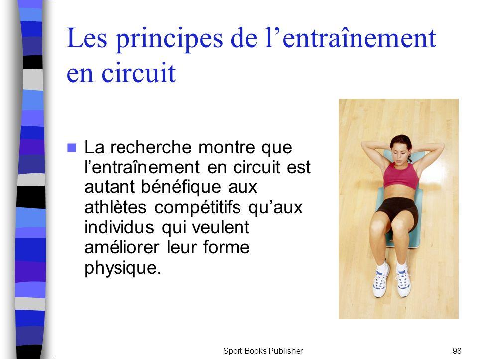 Sport Books Publisher98 Les principes de lentraînement en circuit La recherche montre que lentraînement en circuit est autant bénéfique aux athlètes compétitifs quaux individus qui veulent améliorer leur forme physique.
