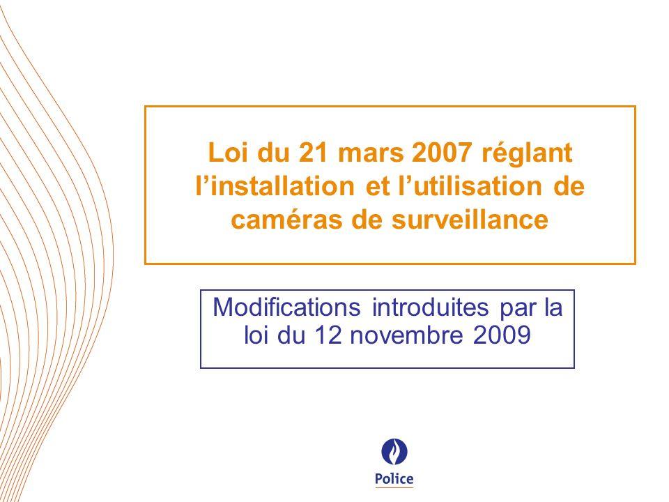 Loi du 21 mars 2007 réglant linstallation et lutilisation de caméras de surveillance Modifications introduites par la loi du 12 novembre 2009