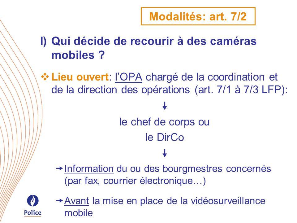 Modalités: art. 7/2 I)Qui décide de recourir à des caméras mobiles ? Lieu ouvert: lOPA chargé de la coordination et de la direction des opérations (ar