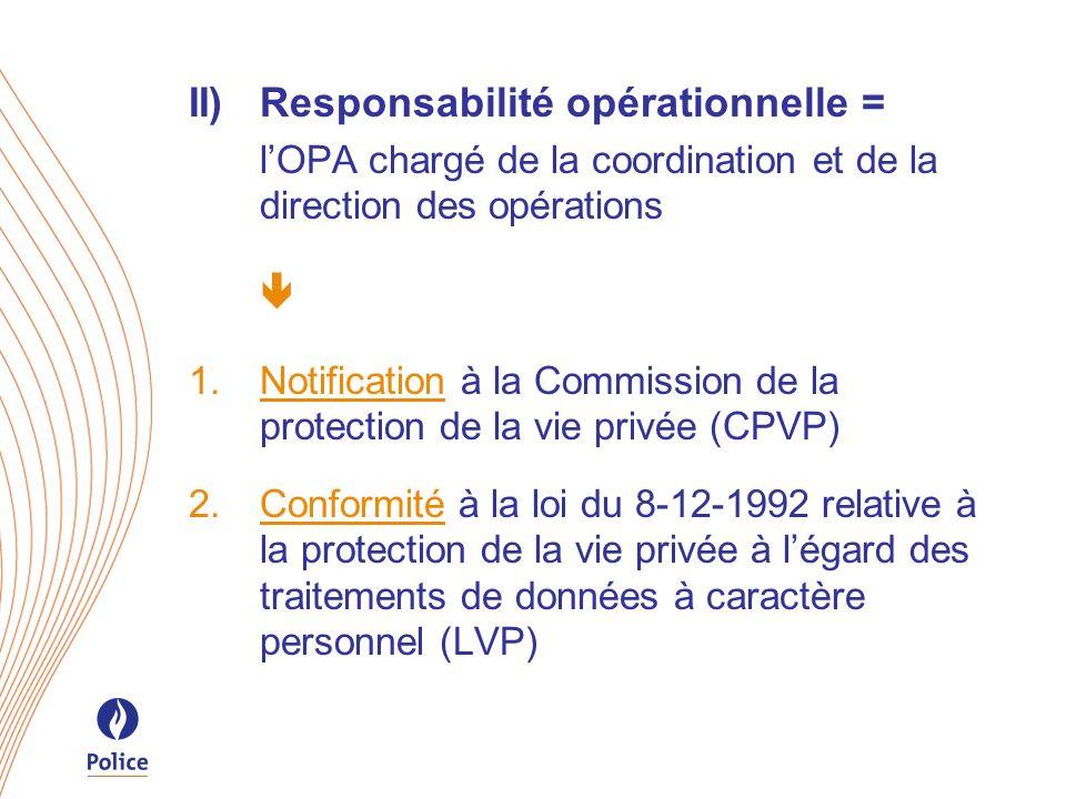 II)Responsabilité opérationnelle = lOPA chargé de la coordination et de la direction des opérations Notification à la Commission de la protection de l