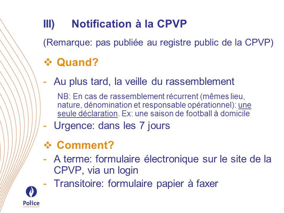 III)Notification à la CPVP (Remarque: pas publiée au registre public de la CPVP) Quand? -Au plus tard, la veille du rassemblement NB: En cas de rassem