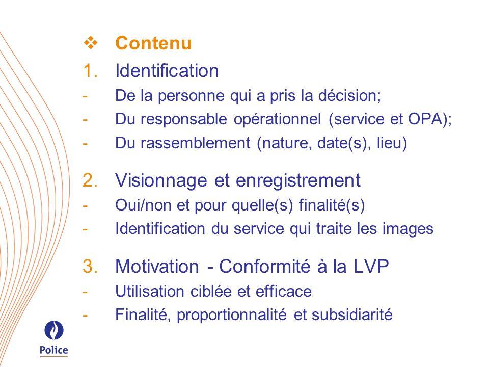 Contenu Identification -De la personne qui a pris la décision; -Du responsable opérationnel (service et OPA); -Du rassemblement (nature, date(s), lieu