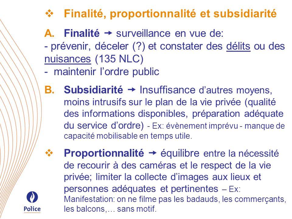 Finalité, proportionnalité et subsidiarité Finalité surveillance en vue de: - prévenir, déceler (?) et constater des délits ou des nuisances (135 NLC)