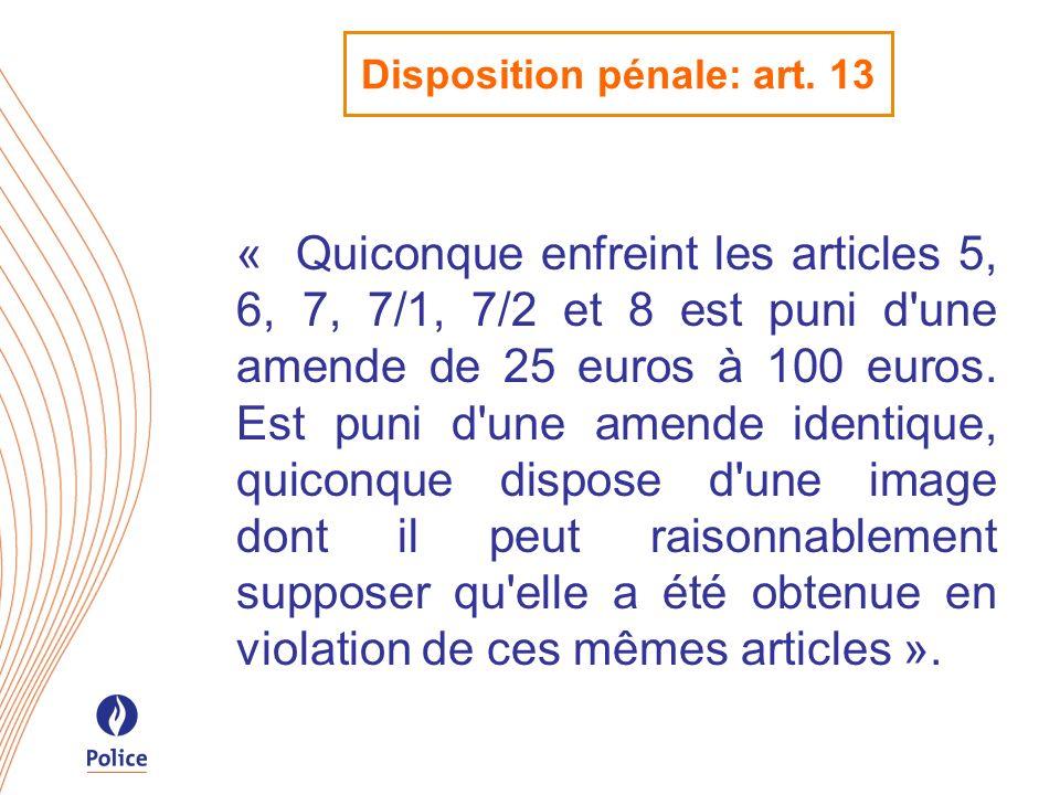 Disposition pénale: art. 13 « Quiconque enfreint les articles 5, 6, 7, 7/1, 7/2 et 8 est puni d'une amende de 25 euros à 100 euros. Est puni d'une ame