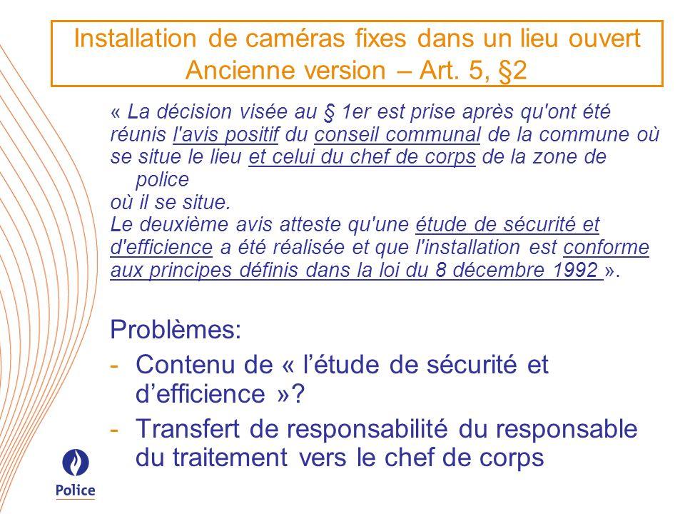 Installation de caméras fixes dans un lieu ouvert Ancienne version – Art. 5, §2 « La décision visée au § 1er est prise après qu'ont été réunis l'avis