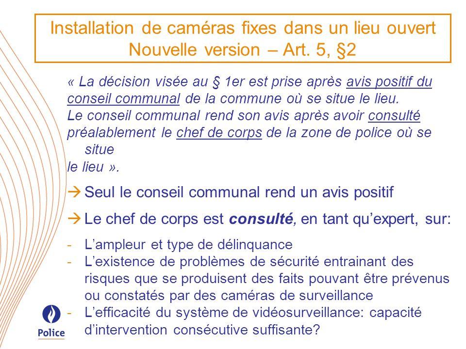 Installation de caméras fixes dans un lieu ouvert Nouvelle version – Art. 5, §2 « La décision visée au § 1er est prise après avis positif du conseil c