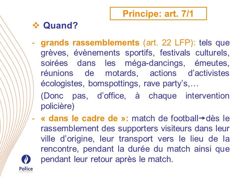 Principe: art. 7/1 Quand? -grands rassemblements (art. 22 LFP): tels que grèves, évènements sportifs, festivals culturels, soirées dans les méga-danci