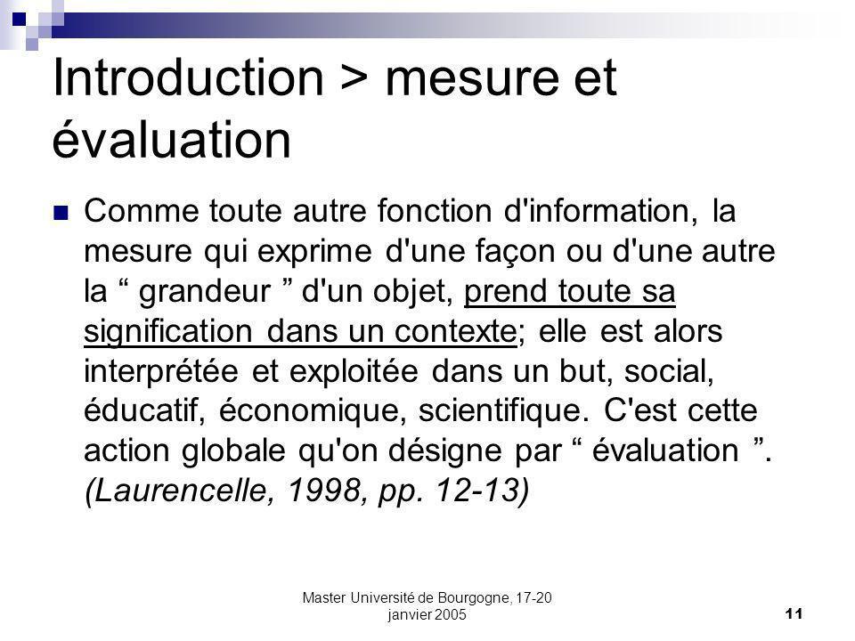 Master Université de Bourgogne, 17-20 janvier 200511 Introduction > mesure et évaluation Comme toute autre fonction d'information, la mesure qui expri